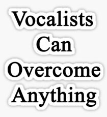 Vocalists Can Overcome Anything  Sticker