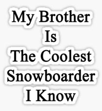 My Brother Is The Coolest Snowboarder I Know  Sticker