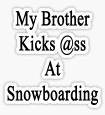 My Brother Kicks Ass At Snowboarding  Sticker
