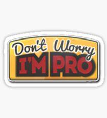 Don't Worry I'm Pro Sticker