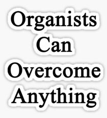Organists Can Overcome Anything  Sticker