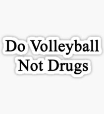 Do Volleyball Not Drugs  Sticker