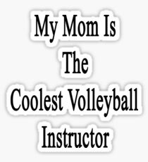 My Mom Is The Coolest Volleyball Instructor  Sticker