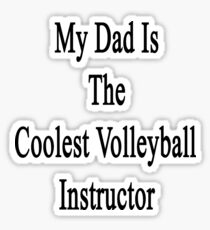 My Dad Is The Coolest Volleyball Instructor  Sticker