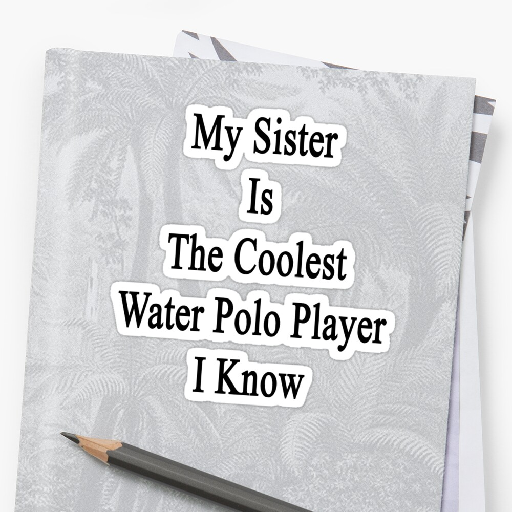 My Sister Is The Coolest Water Polo Player I Know by supernova23