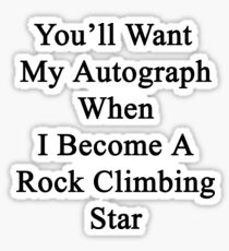 You'll Want My Autograph When I Become A Rock Climbing Star Sticker