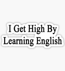 I Get High By Learning English  Sticker
