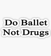 Do Ballet Not Drugs  Sticker