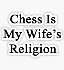 Chess Is My Wife's Religion Sticker