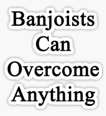 Banjoists Can Overcome Anything Sticker