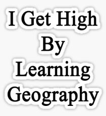 I Get High By Learning Geography Sticker