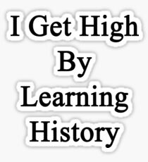 I Get High By Learning History  Sticker