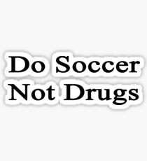 Do Soccer Not Drugs  Sticker