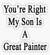 You're Right My Son Is A Great Painter  Sticker