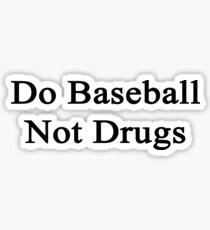 Do Baseball Not Drugs  Sticker