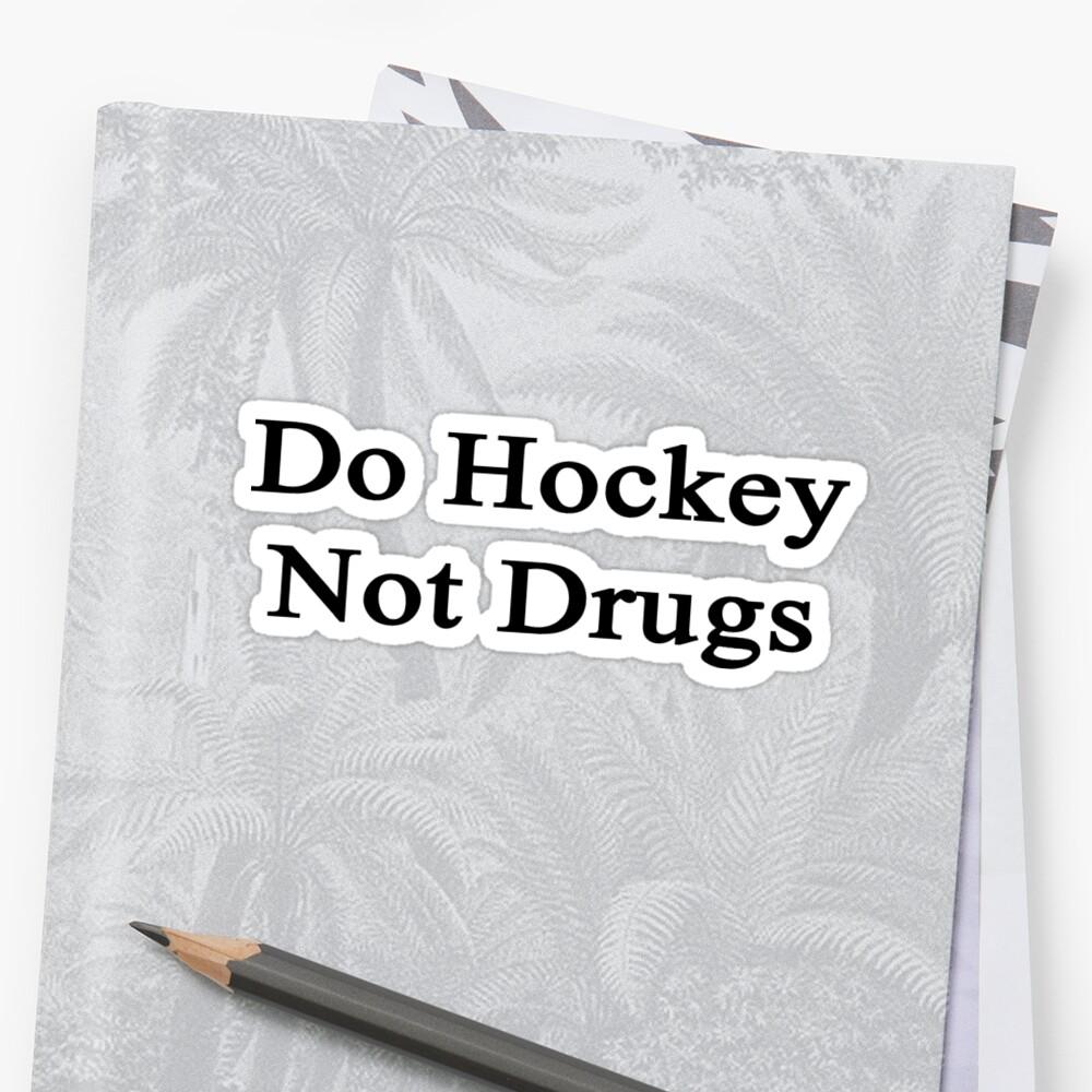Do Hockey Not Drugs  by supernova23