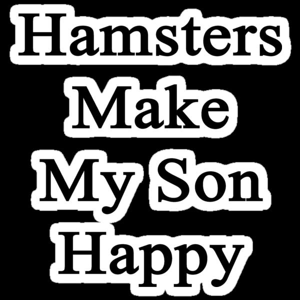 Hamsters Make My Son Happy  by supernova23