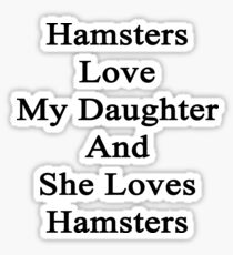 Hamsters Love My Daughter And She Loves Hamsters  Sticker