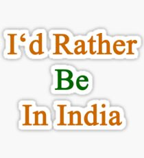 I'd Rather Be In India  Sticker