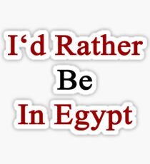 I'd Rather Be In Egypt  Sticker
