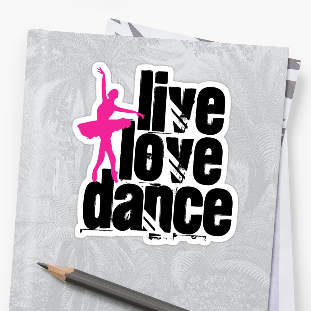 Live, Love, Dance by shakeoutfitters