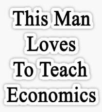This Man Loves To Teach Economics  Sticker