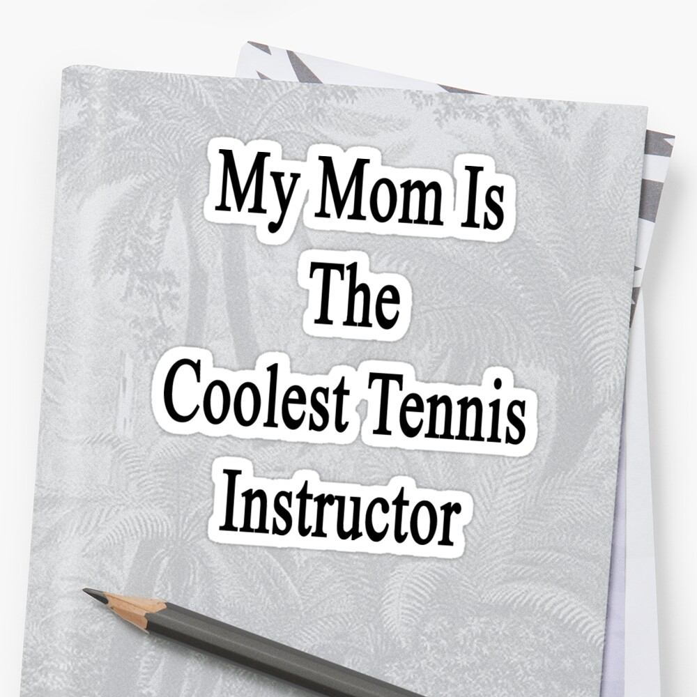 My Mom Is The Coolest Tennis Instructor  by supernova23
