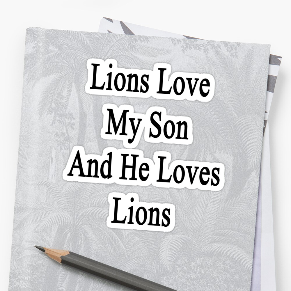 Lions Love My Son And He Loves Lions  by supernova23