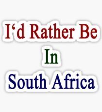 I'd Rather Be In South Africa  Sticker