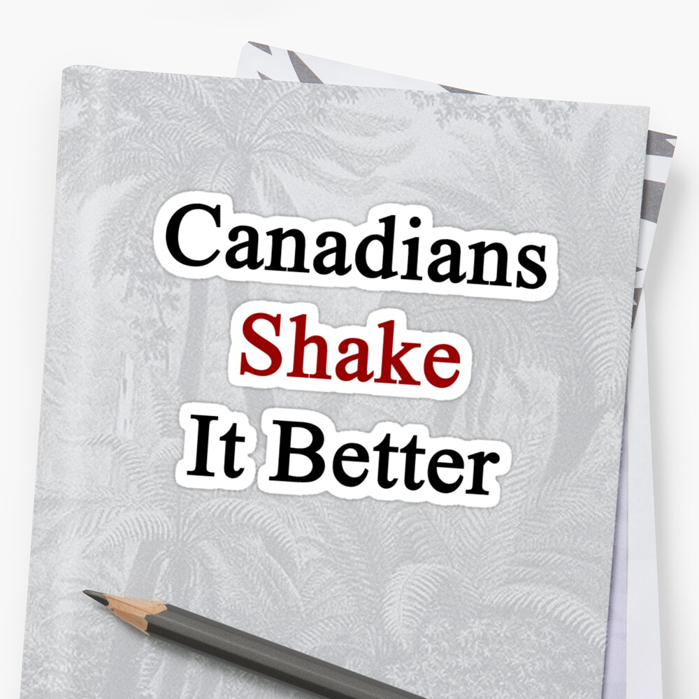 Canadians Shake It Better  by supernova23