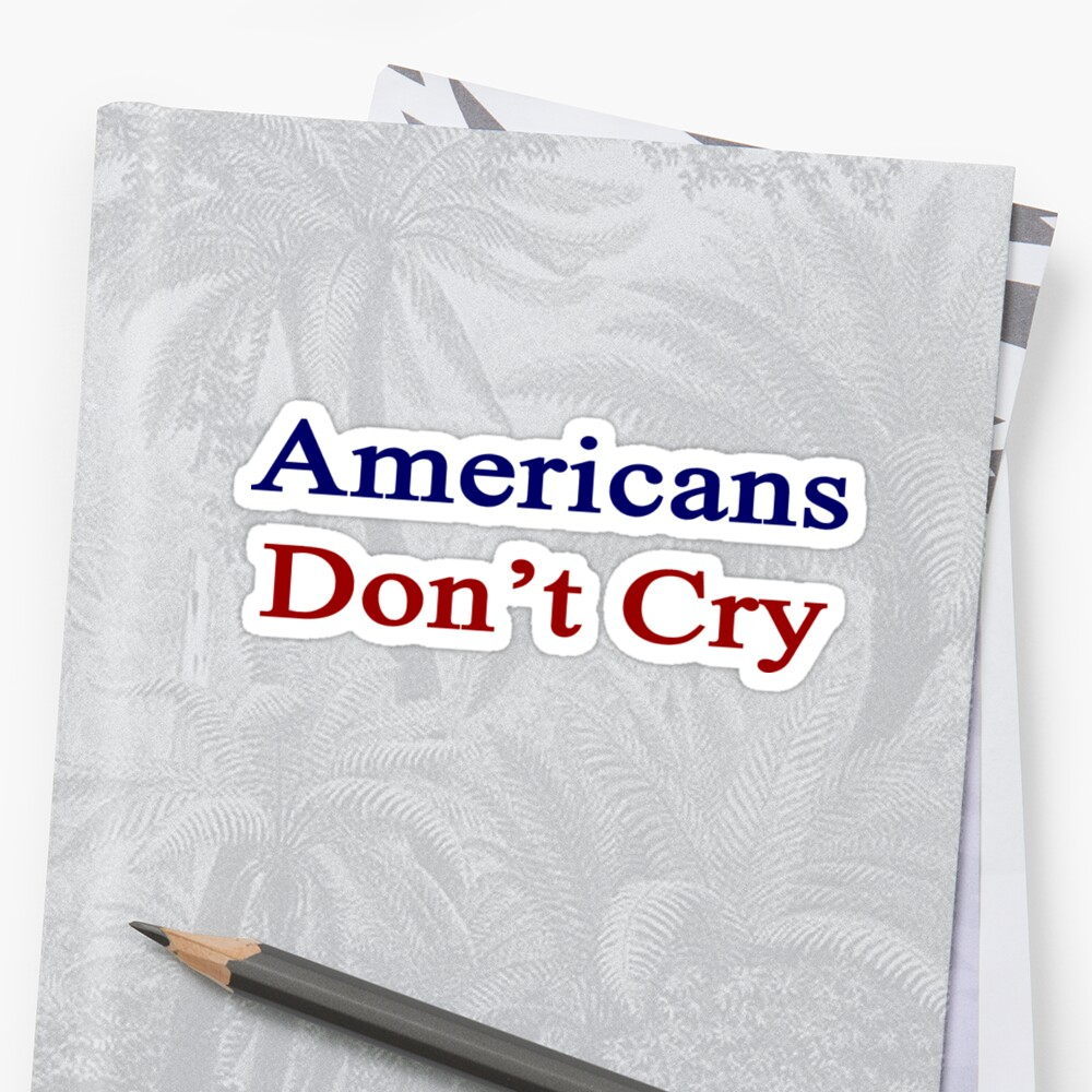Americans Don't Cry  by supernova23
