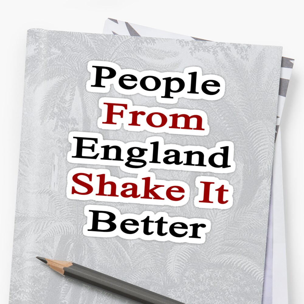People From England Shake It Better  by supernova23