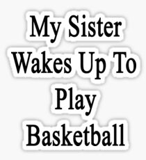 My Sister Wakes Up To Play Basketball  Sticker