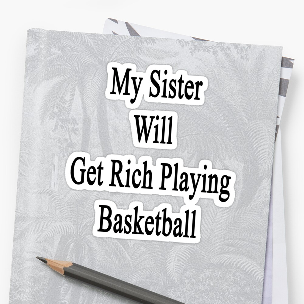 My Sister Will Get Rich Playing Basketball  by supernova23