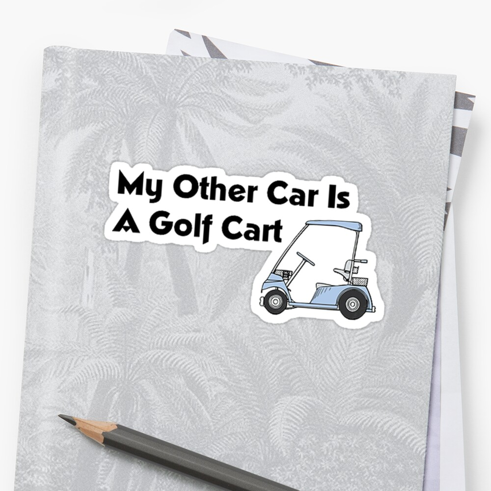 My Other Car is a Golf Cart by shakeoutfitters