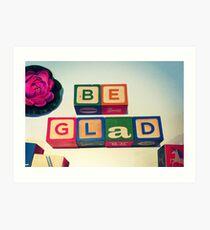 Be Glad Art Print