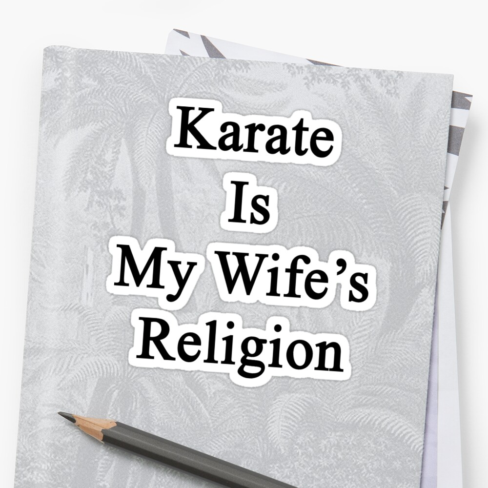 Karate Is My Wife's Religion  by supernova23