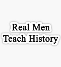 Real Men Teach History Sticker