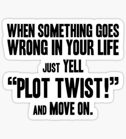 "Just yell ""Plot Twist!"" t-shirts & stickers (v1) by Zero Dean Sticker"