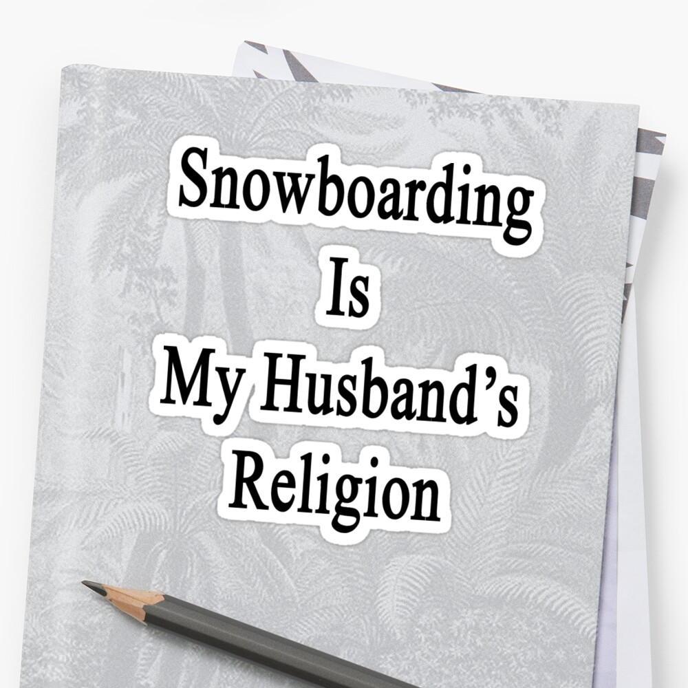 Snowboarding Is My Husband's Religion  by supernova23
