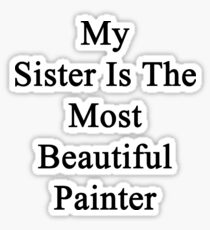 My Sister Is The Most Beautiful Painter Sticker