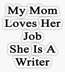 My Mom Loves Her Job She Is A Writer  Sticker