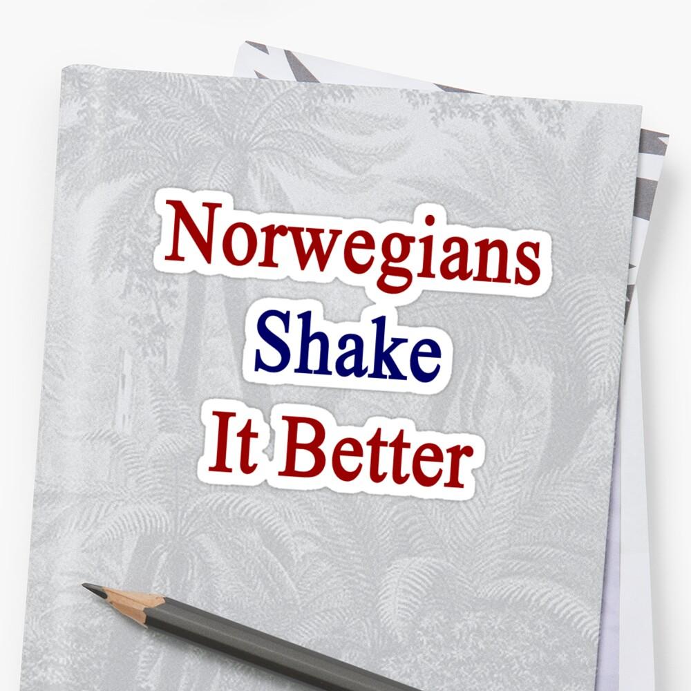 Norwegians Shake It Better  by supernova23