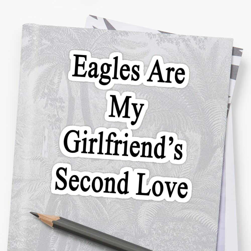 Eagles Are My Girlfriend's Second Love by supernova23
