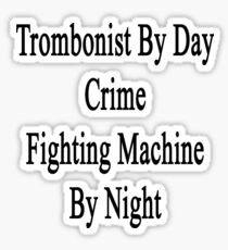 Trombonist By Day Crime Fighting Machine By Night  Sticker