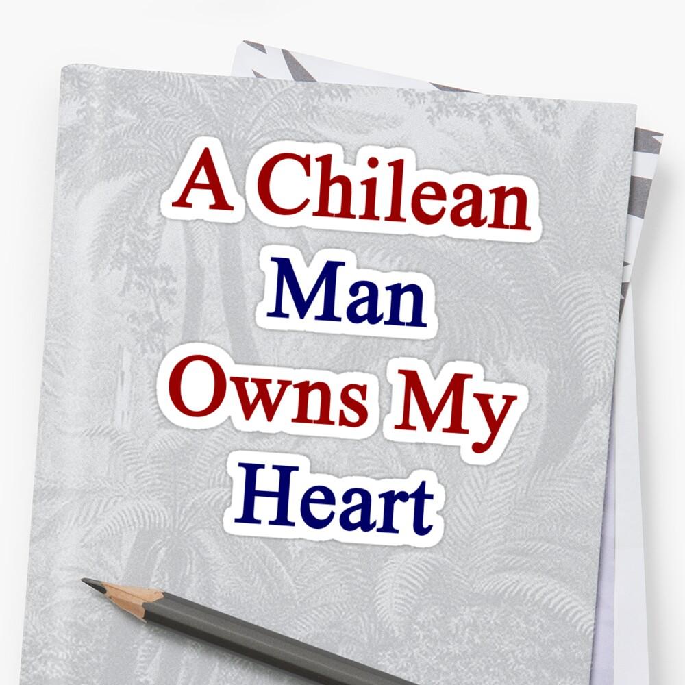 A Chilean Man Owns My Heart  by supernova23