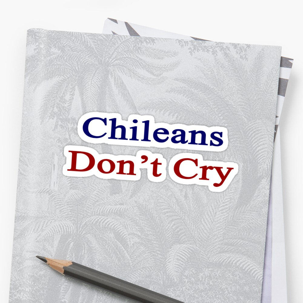 Chileans Don't Cry  by supernova23