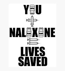 You + Naloxone = Lives Saved Photographic Print