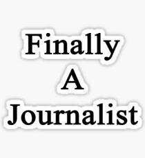 Finally A Journalist Sticker