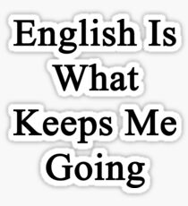 English Is What Keeps Me Going  Sticker